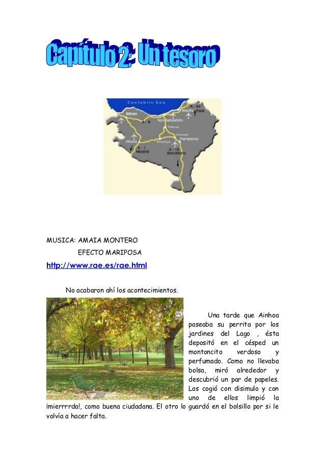 MUSICA: AMAIA MONTERO EFECTO MARIPOSA http://www.rae.es/rae.html No acabaron ahí los acontecimientos. Una tarde que Ainhoa...