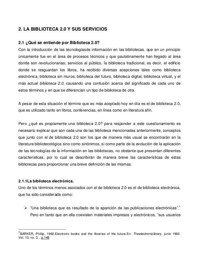 2. LA BIBLIOTECA 2.0 Y SUS SERVICIOS2.1 ¿Qué se entiende por Biblioteca 2.0?Con la introducción de las tecnologíasde infor...