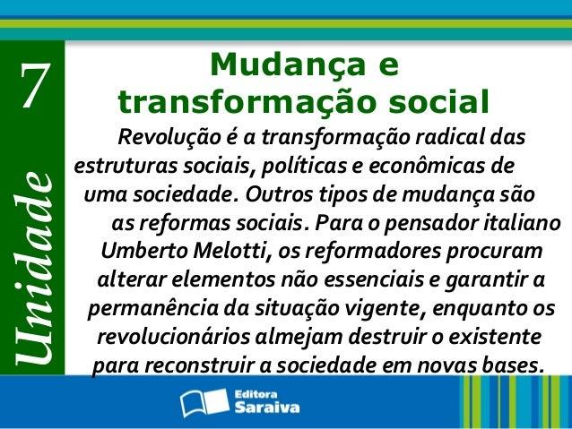 Unidade 7 Mudança e transformação social Revolução é a transformação radical das estruturas sociais, políticas e econômica...