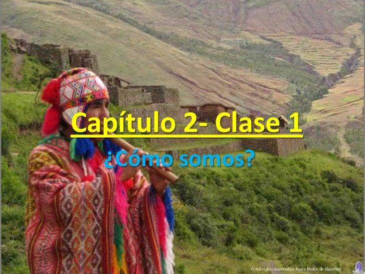 Capítulo 2- Clase 1  ¿Cómo somos?              © All rights reserved to Joyce Bruhn de Garavito