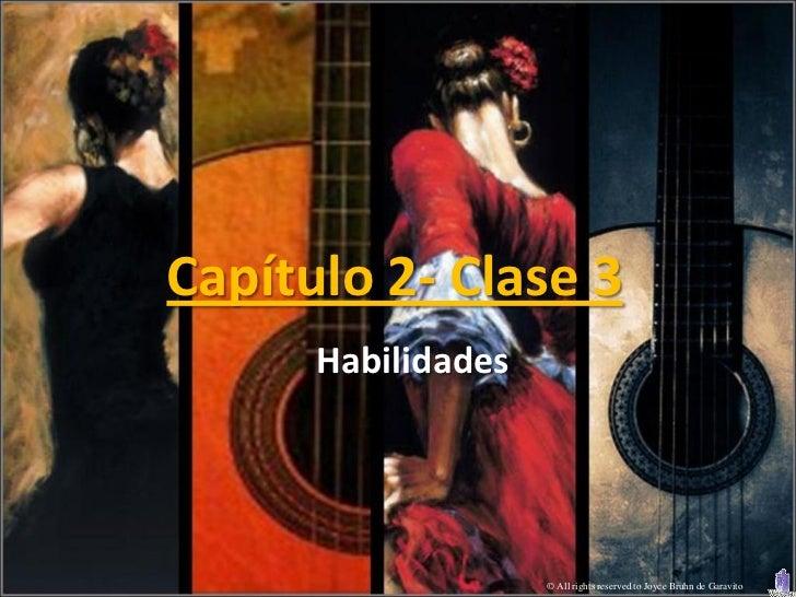 Capítulo 2- Clase 3      Habilidades                    © All rights reserved to Joyce Bruhn de Garavito