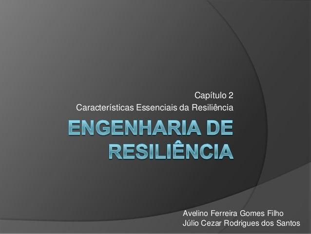 Capítulo 2 Características Essenciais da Resiliência Avelino Ferreira Gomes Filho Júlio Cezar Rodrigues dos Santos
