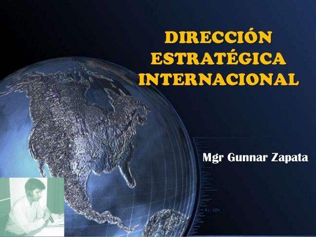 DIRECCIÓN ESTRATÉGICA INTERNACIONAL Mgr Gunnar Zapata