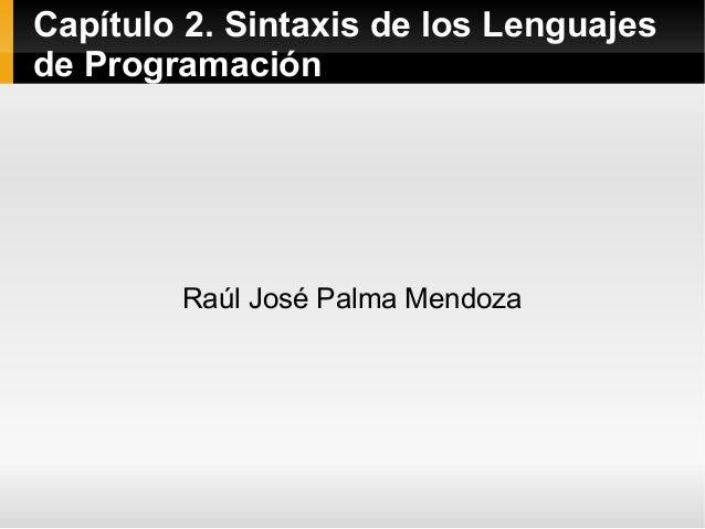 Capítulo 2. Sintaxis de los Lenguajes de Programación Raúl José Palma Mendoza