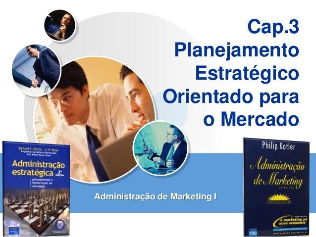 LOGO Cap.3 Planejamento Estratégico Orientado para o Mercado Administração de Marketing I