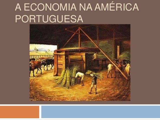 A ECONOMIA NA AMÉRICA PORTUGUESA