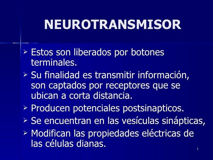 NEUROTRANSMISOR <ul><li>Estos son liberados por botones terminales. </li></ul><ul><li>Su finalidad es transmitir informaci...