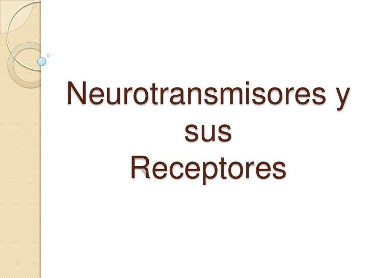 Neurotransmisores y susReceptores<br />