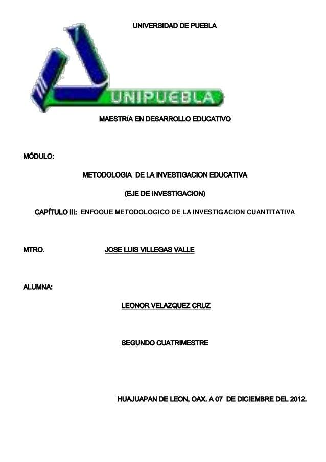 UNIVERSIDAD DE PUEBLA                  MAESTRÍA EN DESARROLLO EDUCATIVOMÓDULO:              METODOLOGIA DE LA INVESTIGACIO...