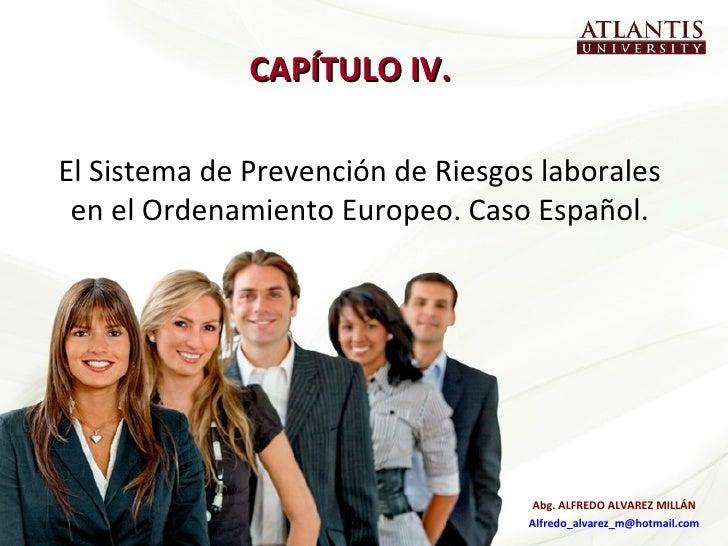 CAPÍTULO IV.  El Sistema de Prevención de Riesgos laborales en el Ordenamiento Europeo. Caso Español. Abg. ALFREDO ALVAREZ...