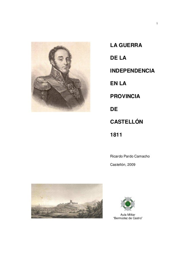 """1  LA GUERRA DE LA INDEPENDENCIA EN LA PROVINCIA DE CASTELLÓN 1811  Ricardo Pardo Camacho Castellón, 2009  Aula Militar """"B..."""