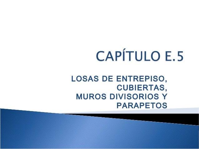 LOSAS DE ENTREPISO, CUBIERTAS, MUROS DIVISORIOS Y PARAPETOS