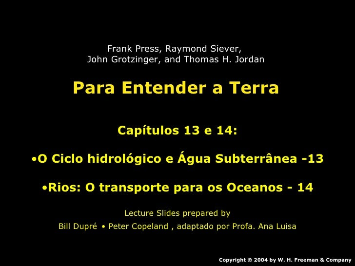 Para Entender a Terra <ul><li>Capítulos 13 e 14: </li></ul><ul><li>O Ciclo hidrológico e Água Subterrânea -13 </li></ul><u...