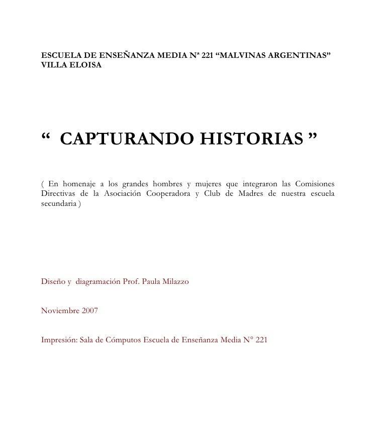 """ESCUELA DE ENSEÑANZA MEDIA Nª 221 """"MALVINAS ARGENTINAS"""" VILLA ELOISA     """" CAPTURANDO HISTORIAS """"  ( En homenaje a los gra..."""