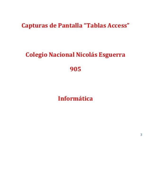 """Capturas de Pantalla """"Tablas Access"""" Colegio Nacional Nicolás Esguerra 905 Informática 3"""