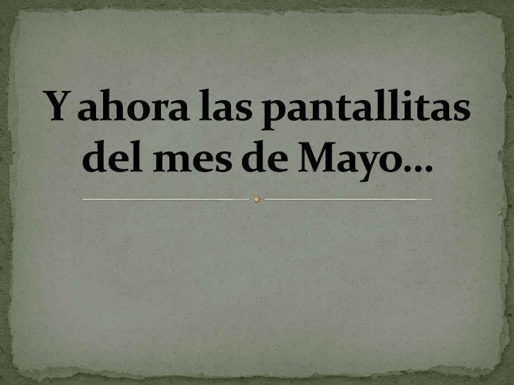 Y ahora las pantallitas del mes de Mayo…<br />