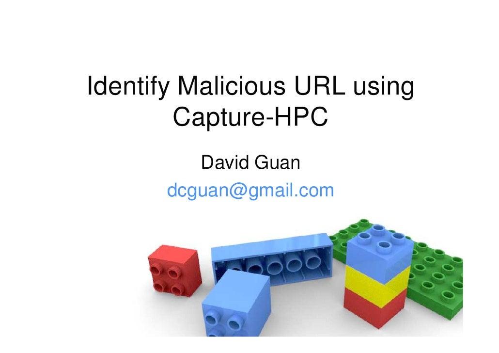 Identify Malicious URL using         Capture-HPC          David Guan       dcguan@gmail.com