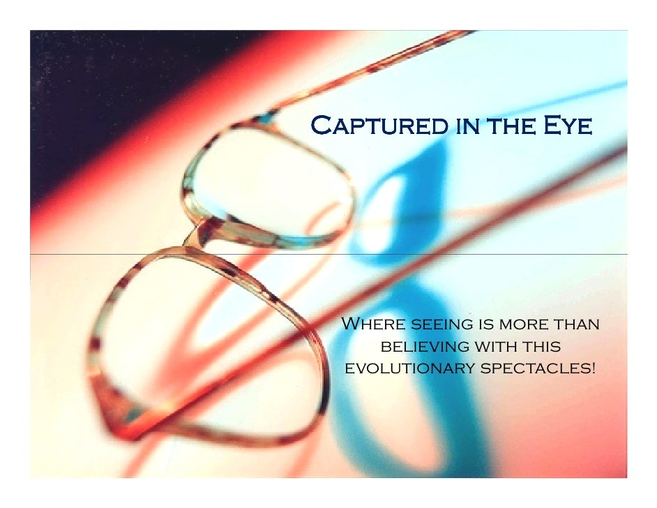 Captured in the Eye       Where seeing is more than      believing with this   evolutionary spectacles!