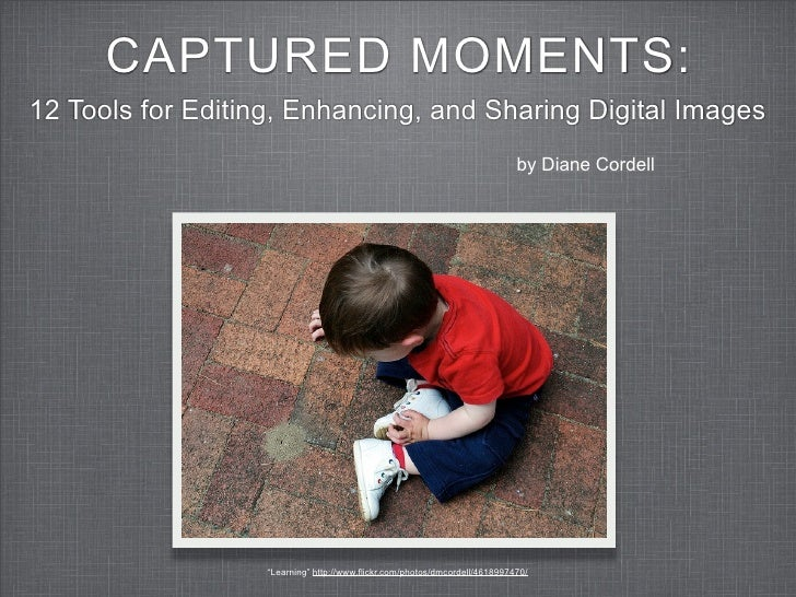 CAPTURED MOMENTS: 12 Tools for Editing, Enhancing, and Sharing Digital Images                                             ...