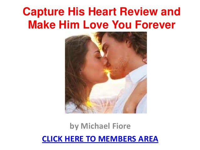 Capture His Heart Review and Make Him Love You Forever          by Michael Fiore   CLICK HERE TO MEMBERS AREA