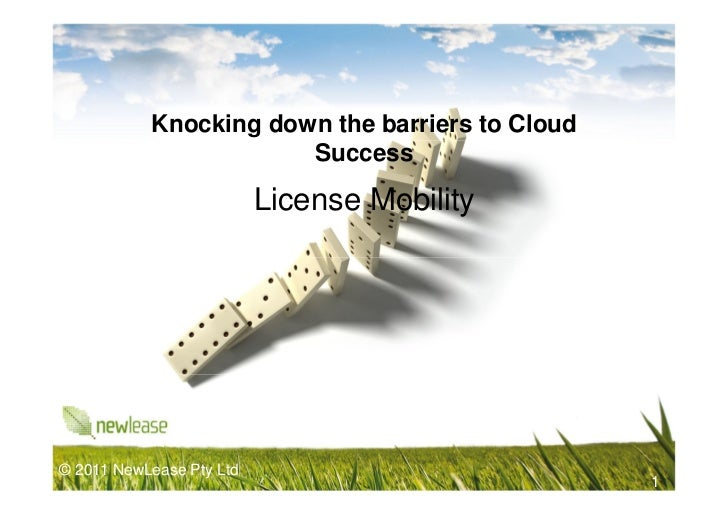 Knocking down the barriers to Cloud                       Success                          License Mobility© 2011 NewLease...