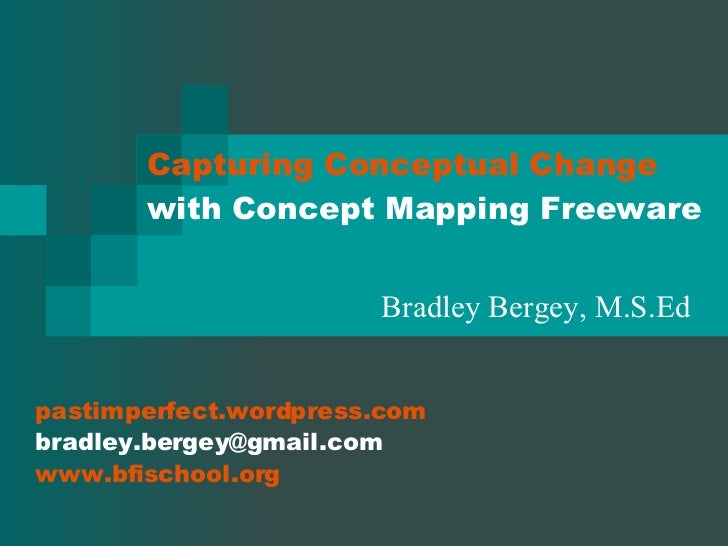 Capturing Conceptual Change with Concept Mapping Freeware Bradley Bergey, M.S.Ed pastimperfect.wordpress.com  [email_addre...