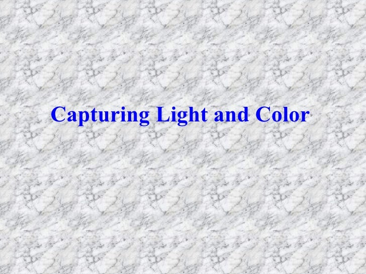 Capturing Light and Color