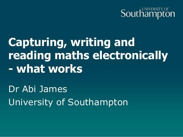 Capturing, writing andreading maths electronically- what worksDr Abi JamesUniversity of Southampton