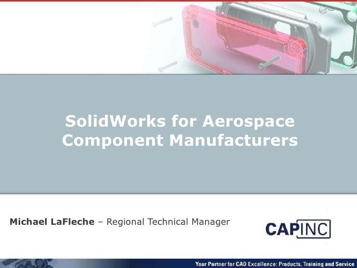 Michael LaFleche  – Regional Technical Manager SolidWorks for Aerospace Component Manufacturers
