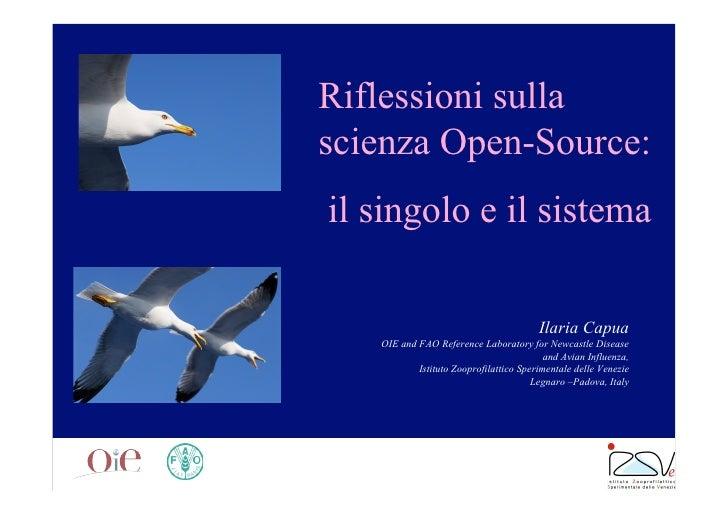 Riflessioni sulla scienza Open-Source: il singolo e il sistema                                          Ilaria Capua    OI...