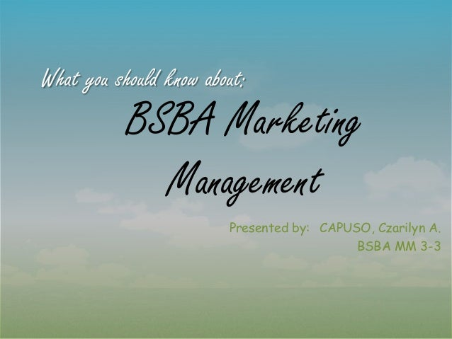 What you should know about:  BSBA Marketing Management Presented by: CAPUSO, Czarilyn A. BSBA MM 3-3