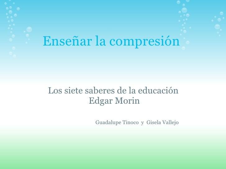 Enseñarlacompresión    Lossietesaberesdelaeducación                EdgarMorin                               ...