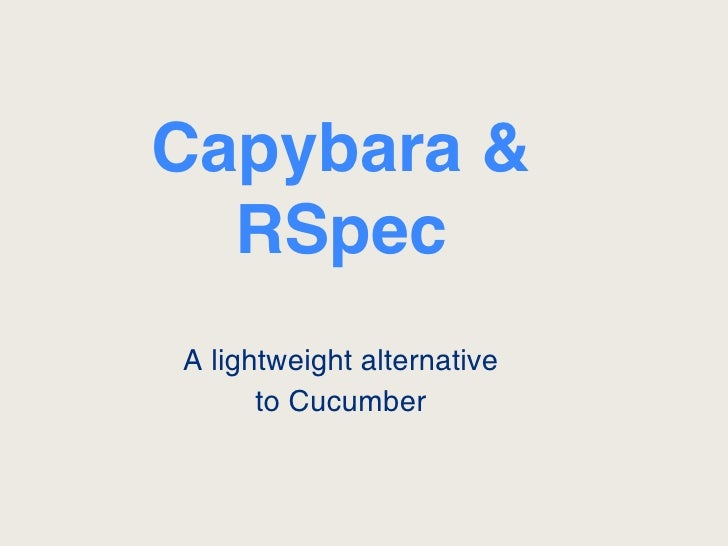 Capybara &  RSpecA lightweight alternative      to Cucumber