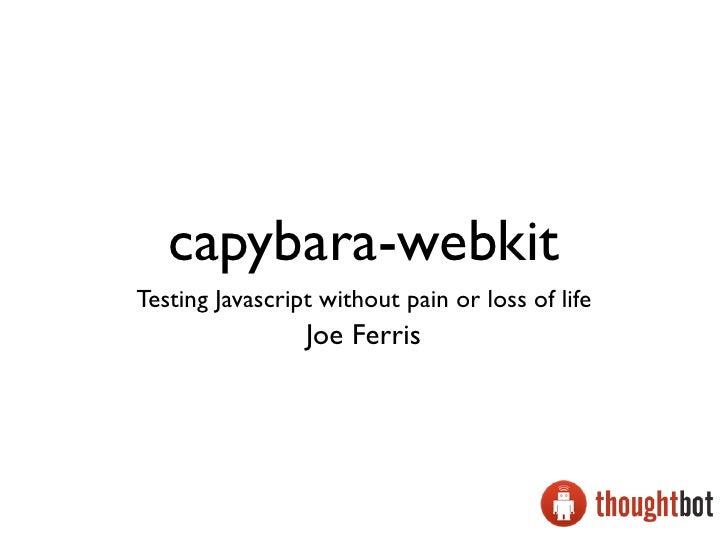 capybara-webkitTesting Javascript without pain or loss of life                 Joe Ferris