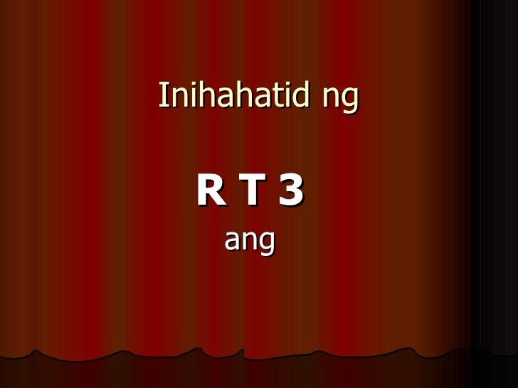 Inihahatid ng R T 3 ang