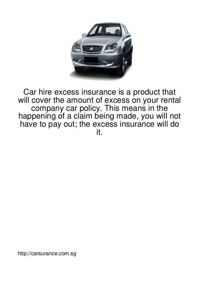 Car hire excess insurance is a product thatwill cover the amount of excess on your rental     company car policy. This mea...