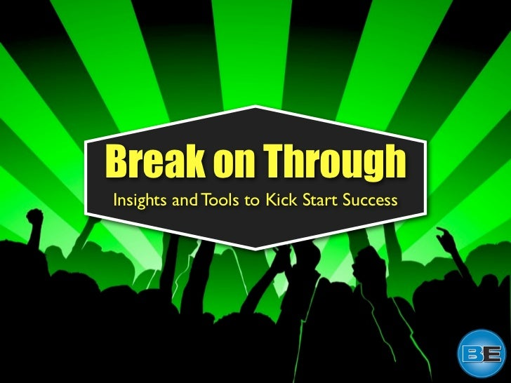 Break on ThroughInsights and Tools to Kick Start Success