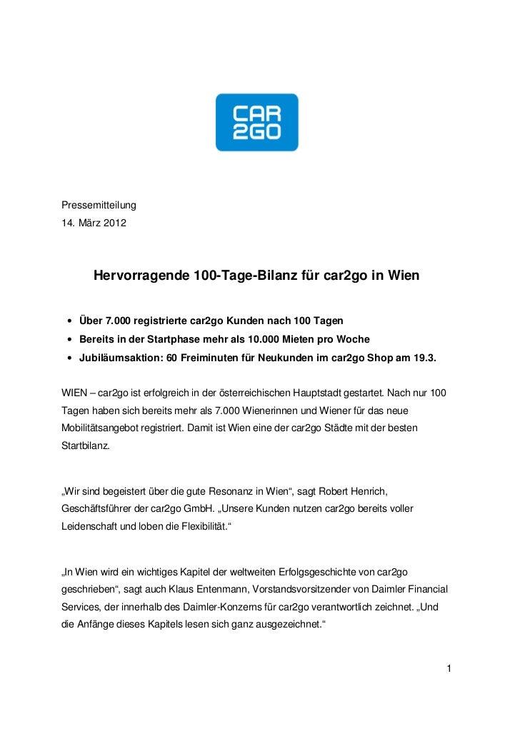 Pressemitteilung14. März 2012       Hervorragende 100-Tage-Bilanz für car2go in Wien • Über 7.000 registrierte car2go Kund...