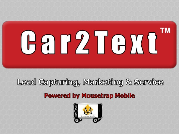 Lead Capturing, Marketing & Service<br />Powered by Mousetrap Mobile<br />