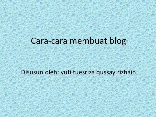 Cara-cara membuat blogDisusun oleh: yufi tuesriza qussay rizhain