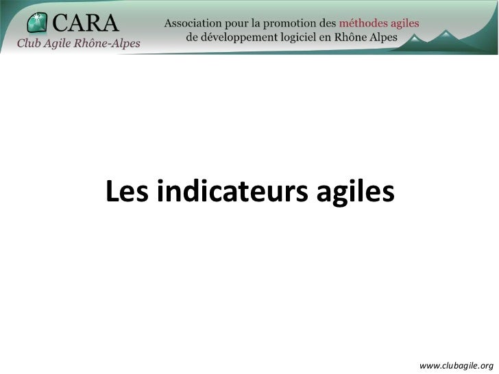 Les indicateurs agiles                         www.clubagile.org