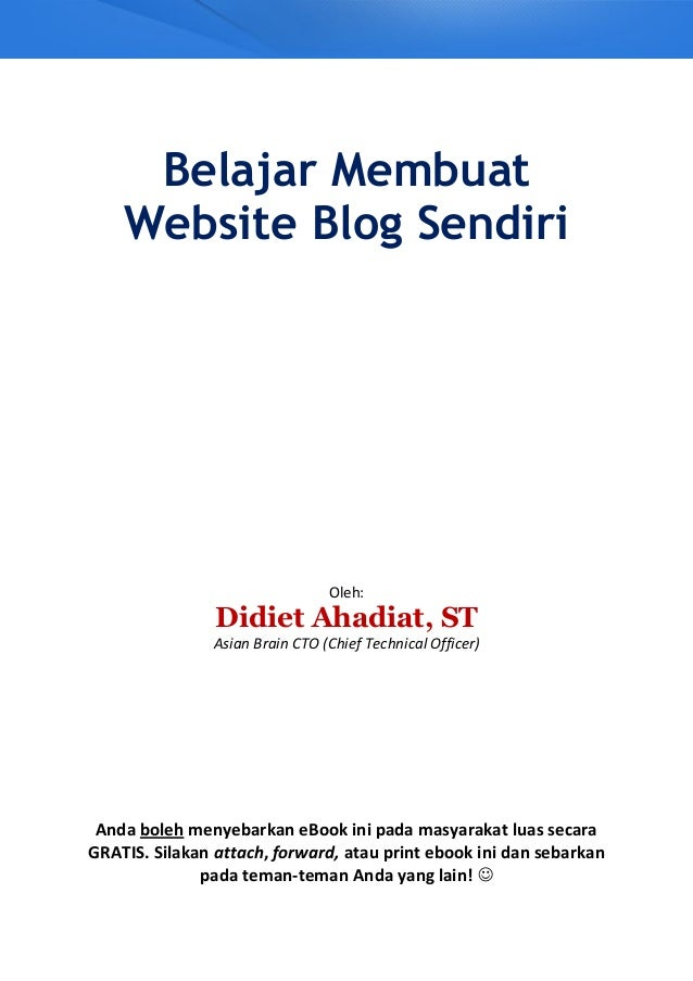 Belajar Membuat Website Blog Sendiri Anda boleh menyebarkan eBook ini pada masyarakat luas secara GRATIS. Silakan attach, ...
