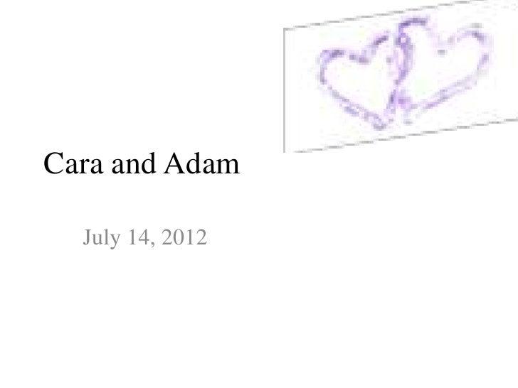 Cara and Adam  July 14, 2012