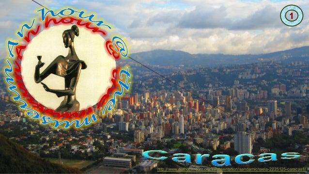 1 http://www.authorstream.com/Presentation/sandamichaela-2225125-caracas1/