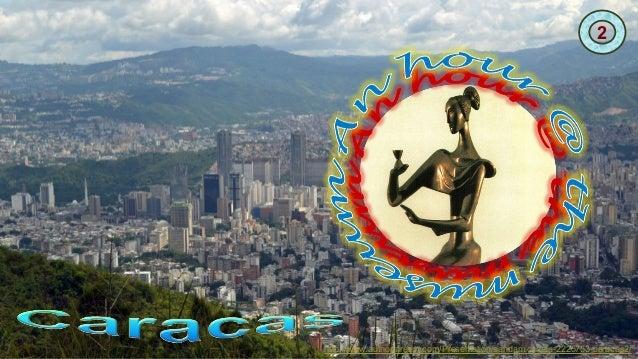 2 http://www.authorstream.com/Presentation/sandamichaela-2225753-caracas2/