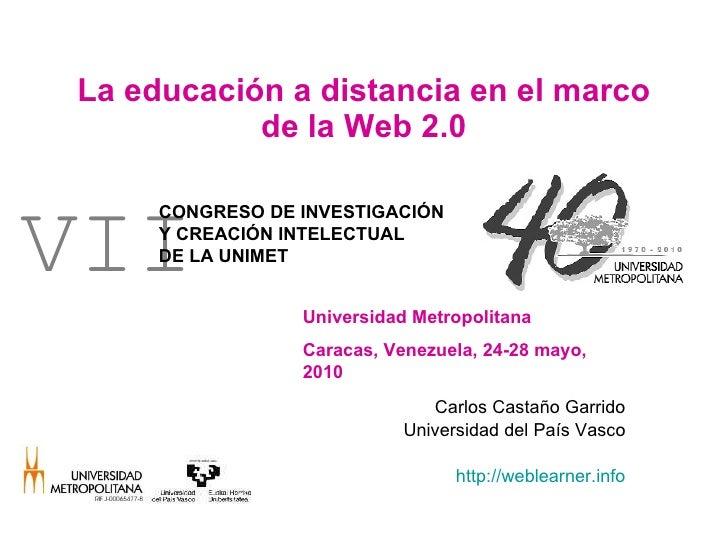 La educación a distancia en el marco de la Web 2.0 Carlos Castaño Garrido Universidad del País Vasco http://weblearner.inf...