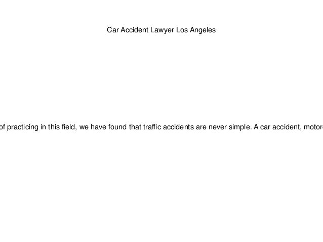 Car Accident Lawyer Los Angeles of practicing in this field, we have found that traffic accidents are never simple. A car ...