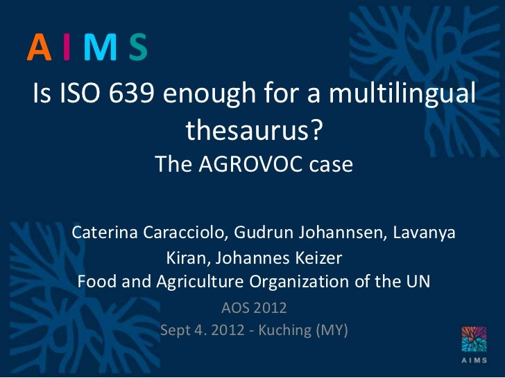 AIMSIs ISO 639 enough for a multilingual            thesaurus?            The AGROVOC case   Caterina Caracciolo, Gudrun J...