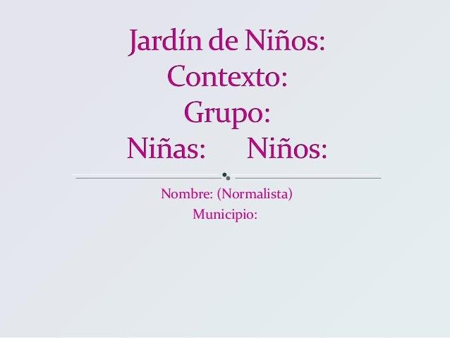 Nombre: (Normalista) Municipio: