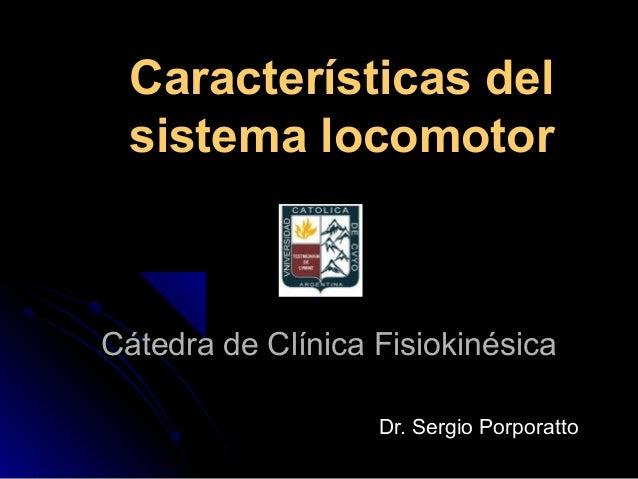 Características del sistema locomotorCátedra de Clínica Fisiokinésica                   Dr. Sergio Porporatto